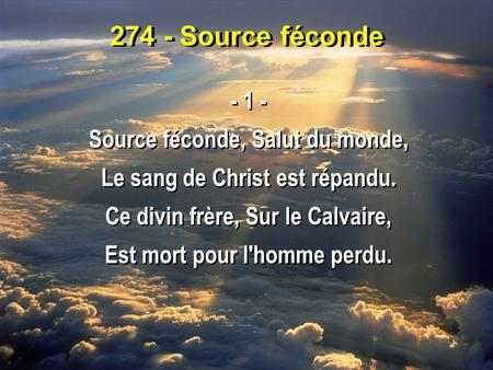 274 - Source féconde Source féconde, Salut du monde,