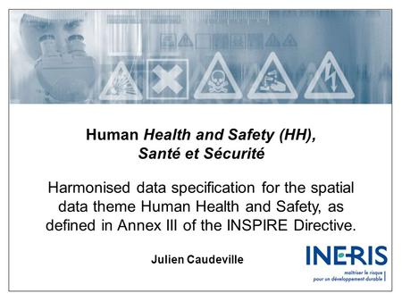 Human Health and Safety (HH), Santé et Sécurité Harmonised data specification for the spatial data theme Human Health and Safety, as defined in Annex III.