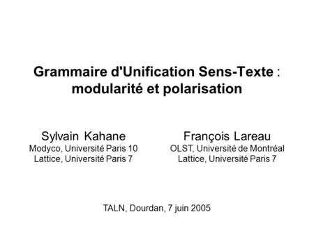 Grammaire d'Unification Sens-Texte : modularité et polarisation Sylvain Kahane Modyco, Université Paris 10 Lattice, Université Paris 7 TALN, Dourdan, 7.