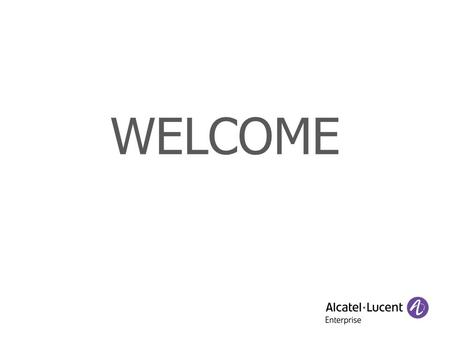 WELCOME. COPYRIGHT © 2012 ALCATEL-LUCENT ENTERPRISE. ALL RIGHTS RESERVED. Solutions de communications pour PMEs OmniTouch™ 8600 My IC Mobile pour IPhone.