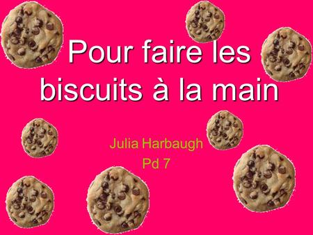 Pour faire les biscuits à la main Julia Harbaugh Pd 7.