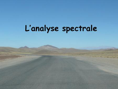 L'analyse spectrale.