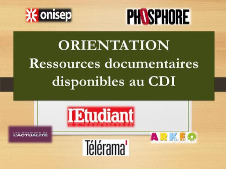 ORIENTATION Ressources documentaires disponibles au CDI.