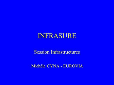 INFRASURE Session Infrastructures Michèle CYNA - EUROVIA.