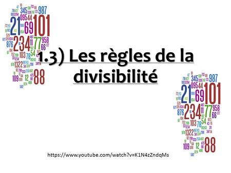 1.3) Les règles de la divisibilité https://www.youtube.com/watch?v=K1N4zZndqMs.