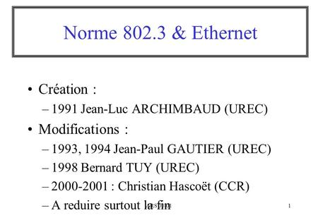 ARS 00/011 Création : –1991 Jean-Luc ARCHIMBAUD (UREC) Modifications : –1993, 1994 Jean-Paul GAUTIER (UREC) –1998 Bernard TUY (UREC) –2000-2001 : Christian.