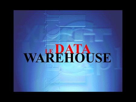 LE DATA WAREHOUSE.