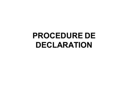 PROCEDURE DE DECLARATION