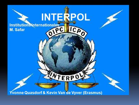 Titel INTERPOL Institutions Internationales M. Safar Yvonne Quasdorf & Kevin Van de Vyver (Erasmus)