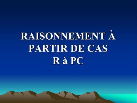 RAISONNEMENT À PARTIR DE CAS R à PC. PLAN DU TRAVAIL Introduction Introduction Raisonnement analogique Raisonnement analogique Principe et étapes de R.