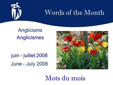 Words of the Month juin - juillet 2008 June - July 2008 Mots du mois Anglicisms Anglicismes.