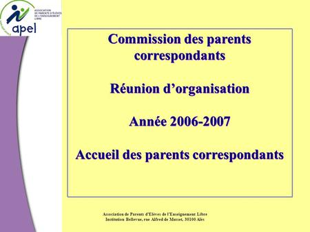 Association de Parents d'Elèves de l'Enseignement Libre Institution Bellevue, rue Alfred de Musset, 30100 Alès Commission des parents correspondants Réunion.