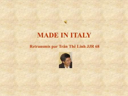 MADE IN ITALY Retransmis par Trân Thê Linh JJR 68.