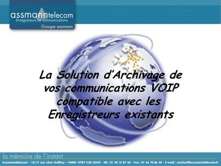 La Solution d'Archivage de vos communications VOIP compatible avec les Enregistreurs existants Assmanntelecom - 15/19 rue Léon Geffroy – 94400 VITRY SUR.