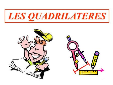 1 LES QUADRILATERES. 2 Quadrilatère Rectangle Losange Carré Cerf-volant.
