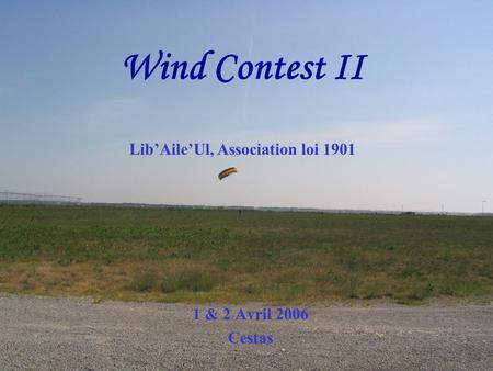 Wind Contest II 1 & 2 Avril 2006 Cestas Lib'Aile'Ul, Association loi 1901.