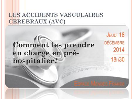 LES ACCIDENTS VASCULAIRES CEREBRAUX (AVC)