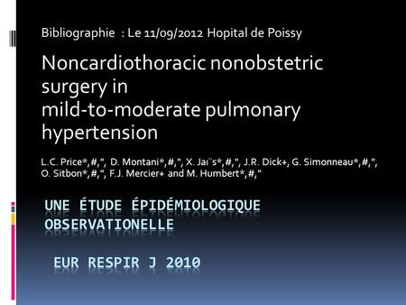 Bibliographie : Le 11/09/2012 Hopital de Poissy Noncardiothoracic nonobstetric surgery in mild-to-moderate pulmonary hypertension L.C. Price*,#,, D. Montani*,#,,