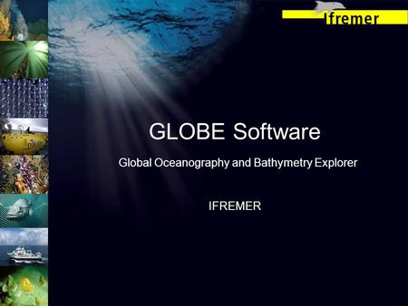 GLOBE Software Global Oceanography and Bathymetry Explorer IFREMER