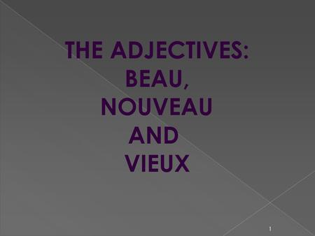 1 THE ADJECTIVES: BEAU, NOUVEAU AND VIEUX. 2 While most French adjectives follow the rules of regular adjectives, there are still quite a few that have.