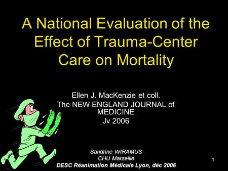 1 A National Evaluation of the Effect of Trauma-Center Care on Mortality Ellen J. MacKenzie et coll. The NEW ENGLAND JOURNAL of MEDICINE Jv 2006 Sandrine.