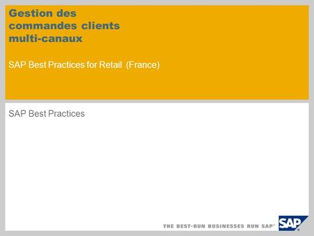 Gestion des commandes clients multi-canaux SAP Best Practices for Retail (France) SAP Best Practices.