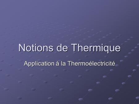 Notions de Thermique Application à la Thermoélectricité.
