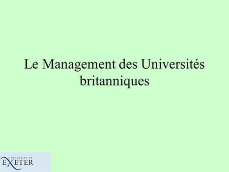 Le Management des Universités britanniques La Direction Chancellor Vice-Chancellor Deputy Vice-Chancellors/Pro Vice-Chancellors Registrar Director of.