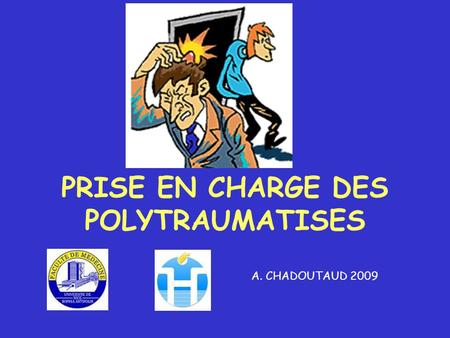 PRISE EN CHARGE DES POLYTRAUMATISES A. CHADOUTAUD 2009.