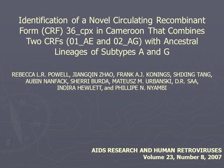 Identification of a Novel Circulating Recombinant Form (CRF) 36_cpx in Cameroon That Combines Two CRFs (01_AE and 02_AG) with Ancestral Lineages of Subtypes.