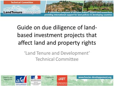 Guide on due diligence of land- based investment projects that affect land and property rights 'Land Tenure and Development' Technical Committee.