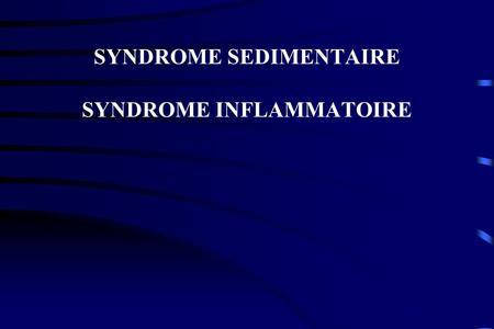 SYNDROME SEDIMENTAIRE SYNDROME INFLAMMATOIRE