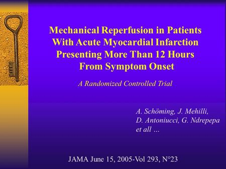 Mechanical Reperfusion in Patients With Acute Myocardial Infarction Presenting More Than 12 Hours From Symptom Onset A Randomized Controlled Trial A. Schöming,