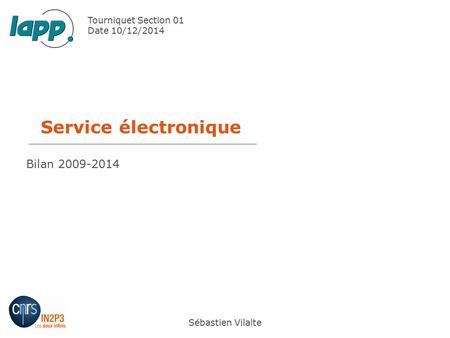 Service électronique Sébastien Vilalte Tourniquet Section 01 Date 10/12/2014 Bilan 2009-2014.