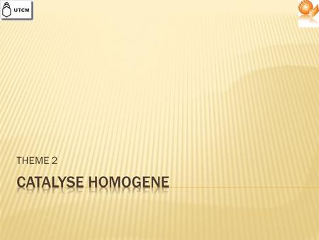 THEME 2 CATALYSE HOMOGENE.