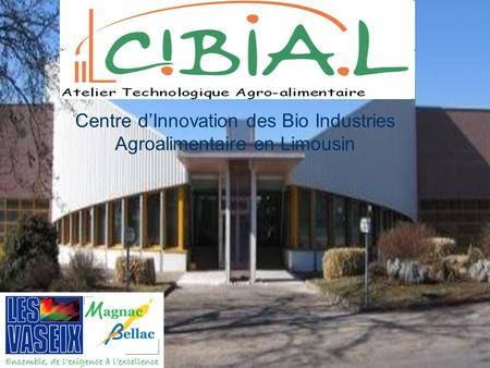 Centre d'Innovation des Bio Industries Agroalimentaire en Limousin.