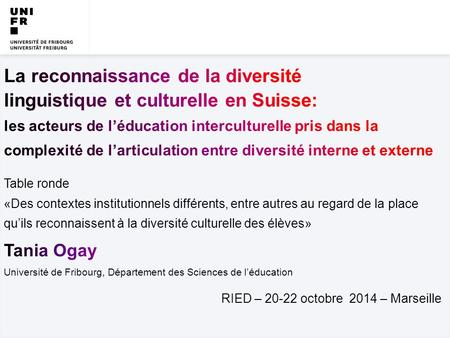20-22 octobre 2014 RIED – Marseille | UNIVERSITÉ DE FRIBOURG / DEPARTEMENT DES SCIENCES DE L'EDUCATION | Tania Ogay |