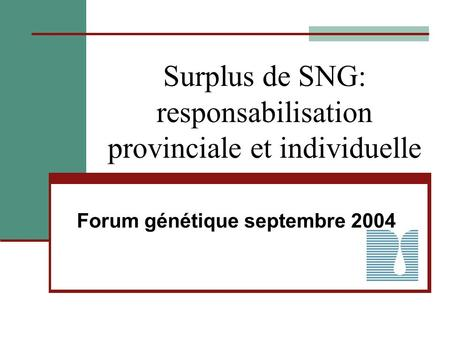 Surplus de SNG: responsabilisation provinciale et individuelle Forum génétique septembre 2004.