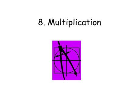 8. Multiplication.