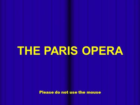 - Please do not use the mouse THE PARIS OPERA - The National Opera of Paris, also known as Opera Garnier and Garnier Palace, was built between 1862 and.