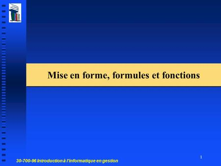 30-700-96 Introduction à l'informatique en gestion 1 Mise en forme, formules et fonctions.