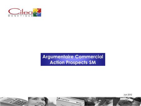 1 Argumentaire Commercial Action Prospects SM Juin 2012.