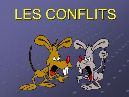 LES CONFLITS. DEFINITION Heurts, chocs, luttes : Heurts, chocs, luttes :