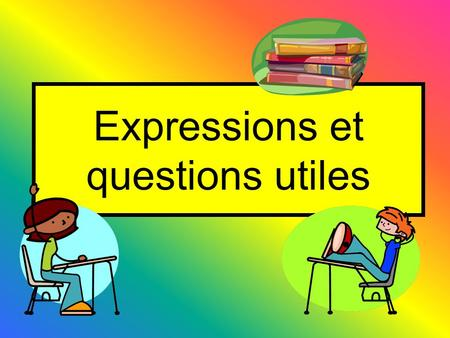 Expressions et questions utiles
