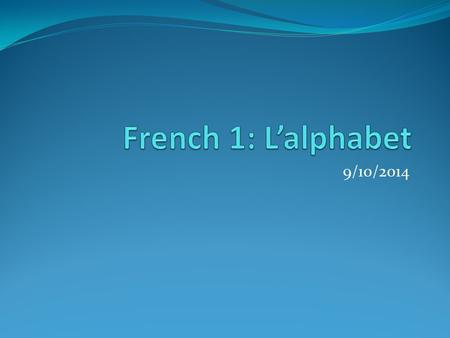 9/10/2014. jeudi 11.09.2014 Le mot du jour: l'alphabet L'objectif: TSW demonstrate an understanding of French pronunciation, especially vowels. La question:
