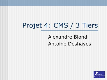 Projet 4: CMS / 3 Tiers Alexandre Blond Antoine Deshayes.