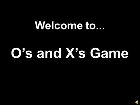 Welcome to... O's and X's Game. 789 456 123 Scoreboard X O Click Here if X Wins Click Here if O Wins.