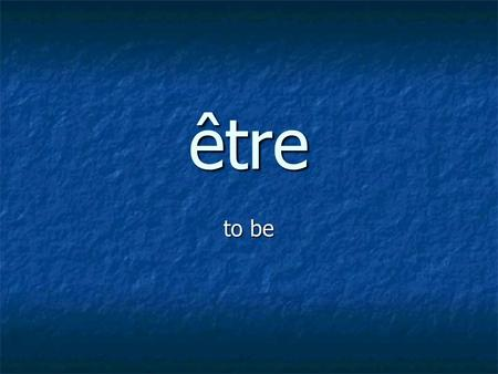 Être to be. être – to be I am I am You are You are He/She is He/She is We are We are You are You are They are They are.