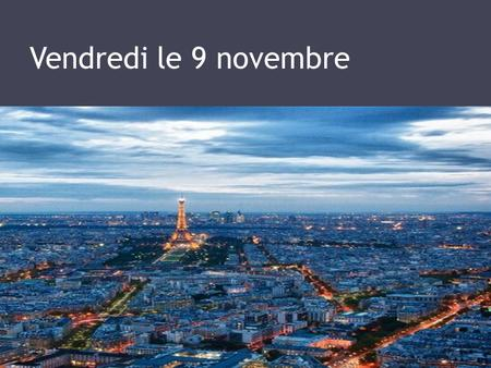Vendredi le 9 novembre. F 2, F2 PreAP 1.Flashcards for 100 today! 70% for Monday 2. L'examen-format: 70 mul. Choice questions (10 audio) 3.Partner up.