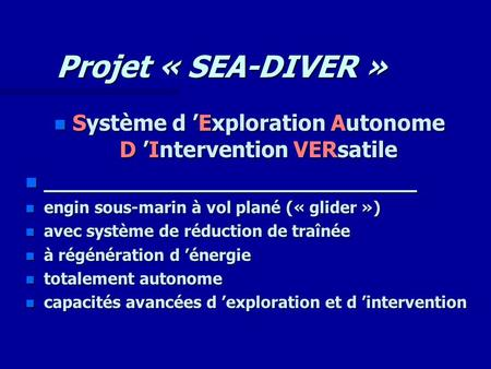 Projet « SEA-DIVER » n Système d 'Exploration Autonome D 'Intervention VERsatile n ___________________________ n engin sous-marin à vol plané (« glider.
